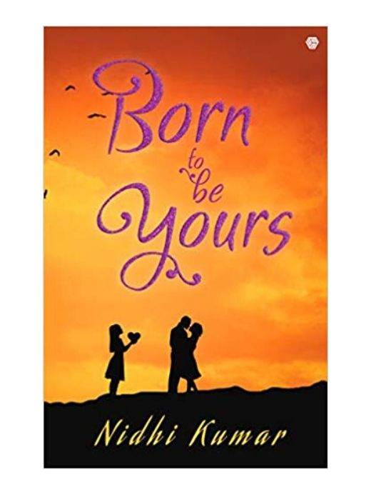 Born to be Yours by Nidhi Kumar