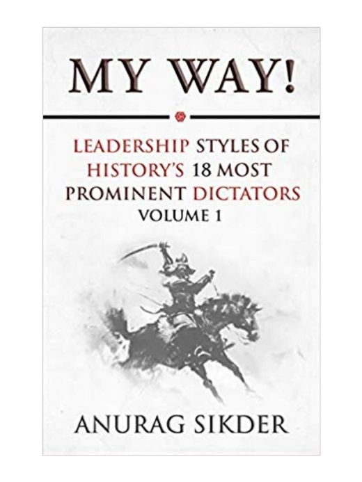 My Way! Leadership Styles Of History's 18 Most Prominent Dictators (Volume-1)